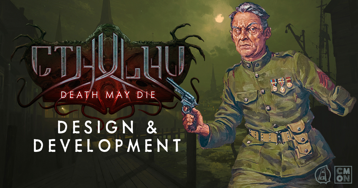 Cthulhu: Death May Die - Design and Development