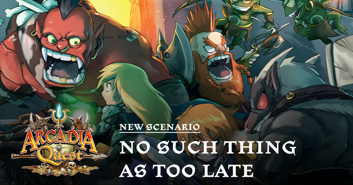 Arcadia Quest Scenario: No Such Thing As Too Late