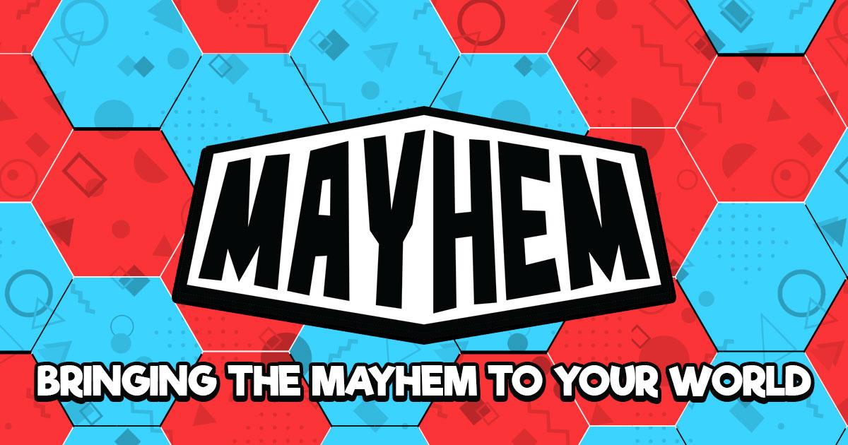 The Mayhem System: Bringing the Mayhem to Your World