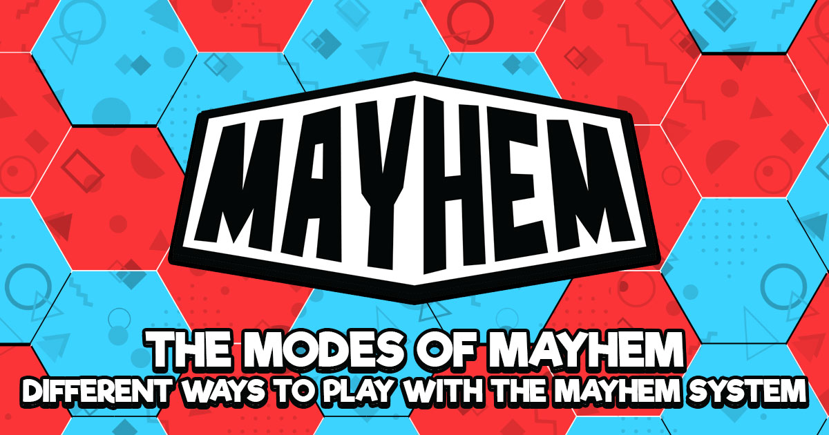The Modes of Mayhem: Different Ways to Play with the Mayhem System